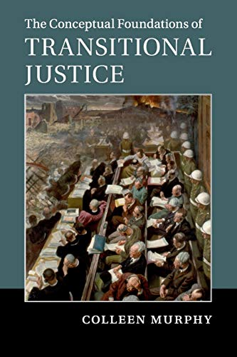 The Conceptual Foundations of Transitional Justice von Cambridge University Press