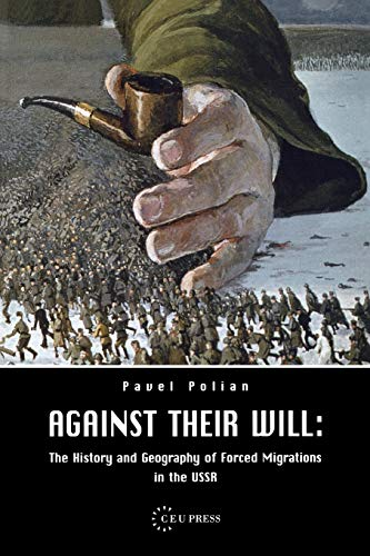 Against Their Will: The History and Geography of Forced Migrations in the USSR von Central European University Press