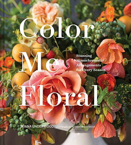 Color Me Floral: Stunning Monochromatic Arrangements for Every Season von Abrams & Chronicle Books