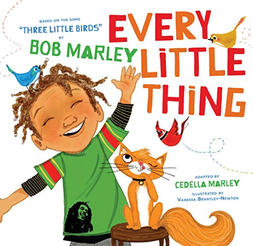 Every Little Thing: Based on the song 'Three Little Birds' by Bob Marley von Chronicle Books