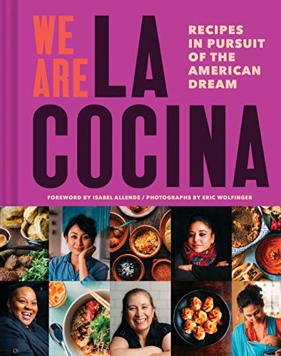 We Are La Cocina: Recipes in Pursuit of the American Dream von Chronicle Books