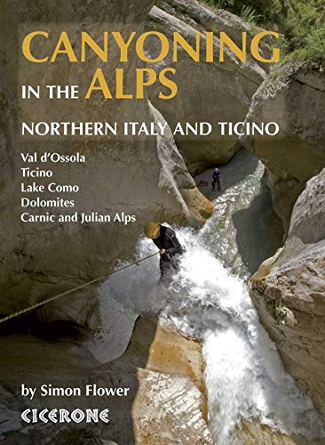 Canyoning in the Alps: Northern Italy and Ticino von Cicerone Press