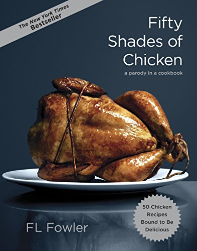 Fifty Shades of Chicken: A Parody in a Cookbook von Random House USA Inc