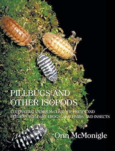 Pillbugs and Other Isopods: Cultivating Vivarium Clean-Up Crews and Feeders for Dart Frogs, Arachnids, and Insects von Coachwhip Publications
