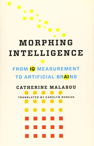 Morphing Intelligence: From IQ Measurement to Artificial Brains (Wellek Library Lectures in Critical Theory) von Columbia Univers. Press