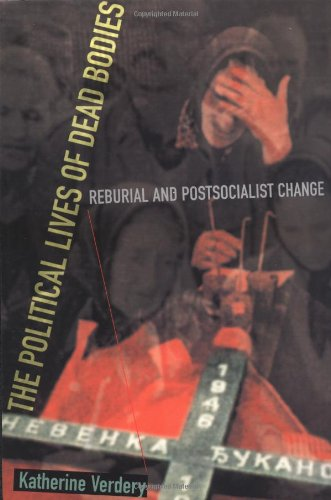 The Political Lives of Dead Bodies: Reburial and Postsocialist Change (Harriman Lectures) von Columbia University Press