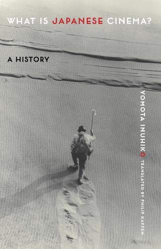 What Is Japanese Cinema?: A History von Columbia University Press
