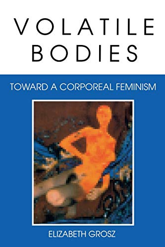 Volatile Bodies: Toward a Corporeal Feminism (Theories of Representation and Difference) von Combined Academic Publ.