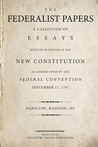 The Federalist Papers: A Collection of Essays Written in Favour of the New Constitution von Coventry House Publishing