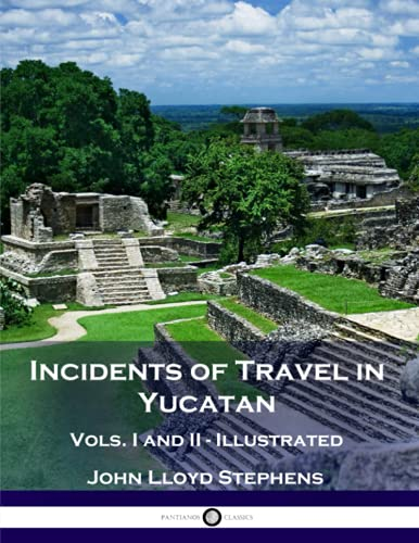 Incidents of Travel in Yucatan, Vols. I and II (Illustrated) von CreateSpace Independent Publishing Platform