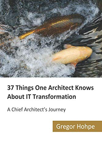 37 Things One Architect Knows About IT Transformation: A Chief Architect's Journey von CreateSpace Independent Publishing Platform