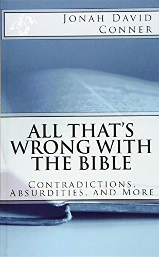 All That's Wrong with the Bible: Contradictions, Absurdities, and More: 2nd expanded edition von CreateSpace Independent Publishing Platform