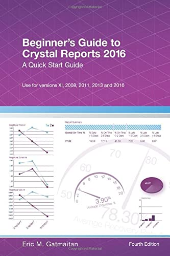 Beginner's Guide to Crystal Reports 2016: A Quick Start Guide von CreateSpace Independent Publishing Platform