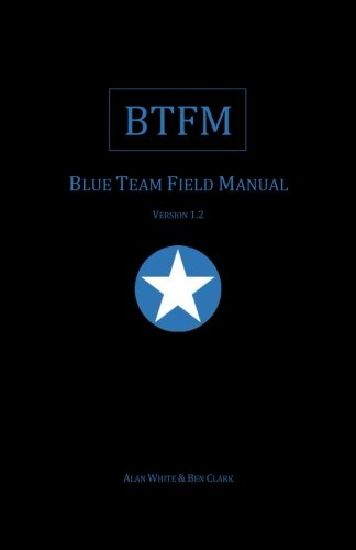 Blue Team Field Manual (BTFM) (RTFM, Band 2) von CreateSpace Independent Publishing Platform