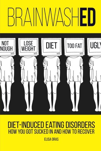 BrainwashED: Diet-Induced Eating Disorders. How You Got Sucked In and How To Recover von CreateSpace Independent Publishing Platform