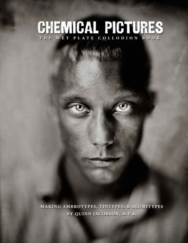 Chemical Pictures The Wet Plate Collodion Book: Making Ambrotypes, Tintypes & Alumitypes von CreateSpace Independent Publishing Platform