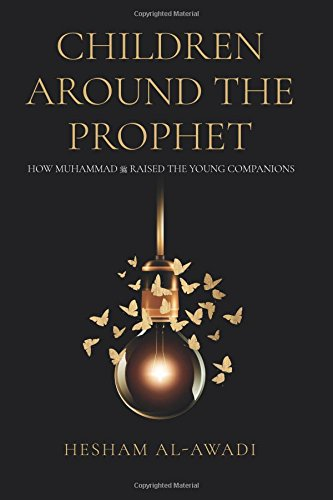 Children Around the Prophet: How Muhammad raised the Young Companions von CreateSpace Independent Publishing Platform