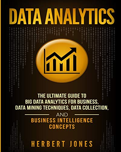 Data Analytics: The Ultimate Guide to Big Data Analytics for Business, Data Mining Techniques, Data Collection, and Business Intelligence Concepts von CreateSpace Independent Publishing Platform