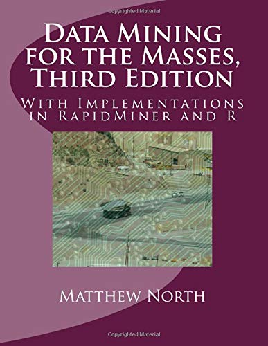 Data Mining for the Masses, Third Edition: With Implementations in RapidMiner and R von CreateSpace Independent Publishing Platform