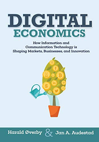 Digital Economics: How Information and Communication Technology is Shaping Markets, Businesses, and Innovation von CreateSpace Independent Publishing Platform