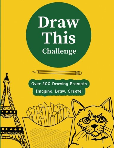 Draw This Challenge: Drawing Prompt Sketchbook Journal, Over 200 Things To Draw - [Professional Binding] von CreateSpace Independent Publishing Platform
