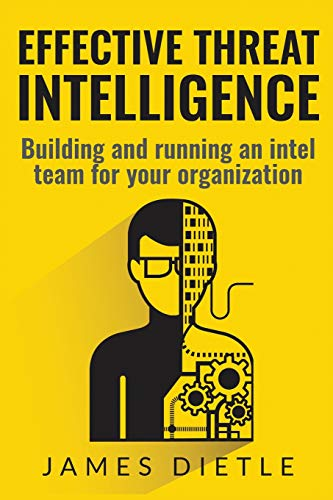Effective Threat Intelligence: Building and running an intel team for your organization von CreateSpace Independent Publishing Platform