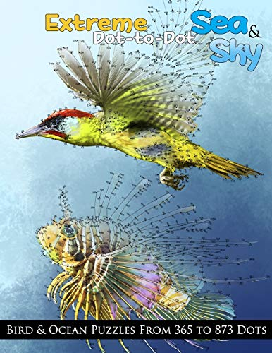 Extreme Dot-to-Dot Sea & Sky Bird & Ocean Puzzles from 365 to 873 Dots (Dot to Dot Books For Adults, Band 11) von CreateSpace Independent Publishing Platform