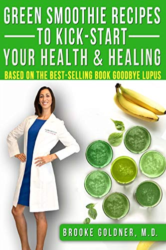 Green Smoothie Recipes to Kick-Start Your Health and Healing: Based On the Best-Selling Book Goodbye Lupus von CreateSpace Independent Publishing Platform