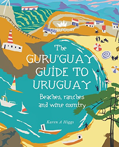 Guru'Guay Guide to Uruguay: Beaches, Ranches and Wine Country von CreateSpace Independent Publishing Platform