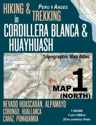 Hiking & Trekking in Cordillera Blanca & Huayhuash Map 1 (North) Nevado Huascaran, Alpamayo, Corongo, Huallanca, Caraz, Pomabamba Topographic Map ... Guide Trail Maps Peru Huaraz Huascaran) von CreateSpace Independent Publishing Platform