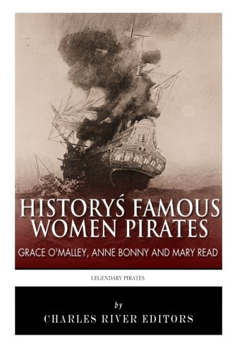 History's Famous Women Pirates: Grace O'Malley, Anne Bonny and Mary Read von CreateSpace Independent Publishing Platform