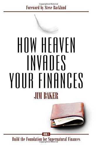 How Heaven Invades Your Finances: Book 1: Build the Foundation for Supernatural Finances von CreateSpace Independent Publishing Platform