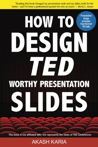 How to Design TED-Worthy Presentation Slides (Black & White Edition): Presentation Design Principles from the Best TED Talks von CreateSpace Independent Publishing Platform