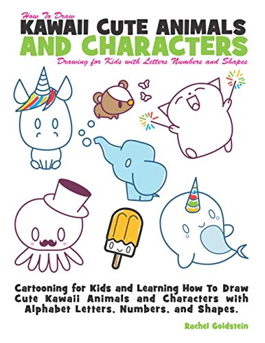 How to Draw Kawaii Cute Animals and Characters : Drawing for Kids with Letters Numbers and Shapes: Cartooning for Kids and Learning How to Draw Cute ... with Alphabet Letters, Numbers, and Shapes von CreateSpace Independent Publishing Platform