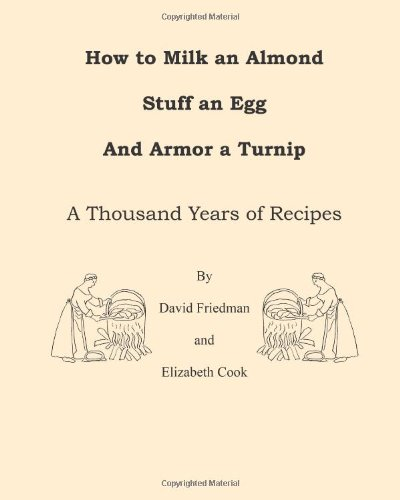 How to Milk an Almond, Stuff an Egg, and Armor a Turnip: A Thousand Years of Recipes von CreateSpace Independent Publishing Platform