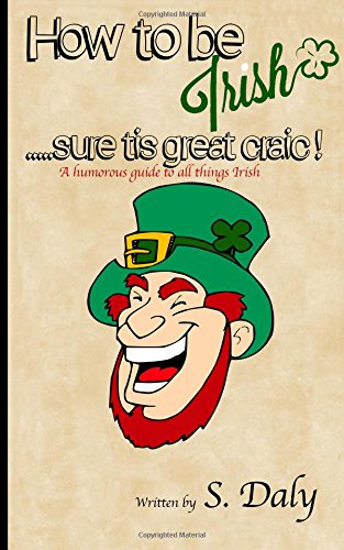 How to be Irish...sure tis great craic!: A humourous guide to all things Irish von CreateSpace Independent Publishing Platform