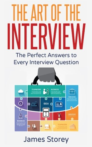 Interview: The Art of the Interview: The Perfect Answers to Every Interview Question (Interview Questions and Answers, Interviewing, Resume, Interview Tips, Motivational Interviewing, Job Interview) von CreateSpace Independent Publishing Platform
