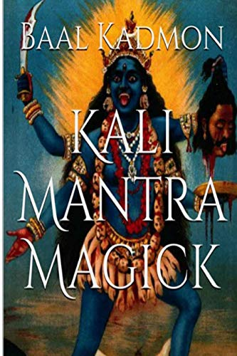 Kali Mantra Magick: Summoning The Dark Powers of Kali Ma (Mantra Magick Series, Band 2) von CreateSpace Independent Publishing Platform