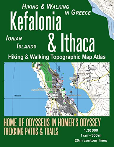 Kefalonia & Ithaca Hiking & Walking Topographic Map Atlas 1:30000 Ionian Islands Hiking & Walking in Greece Home of Odysseus in Homer's Odyssey: Trails, Hikes & Walks Topographic Map (Travel Maps) von CreateSpace Independent Publishing Platform