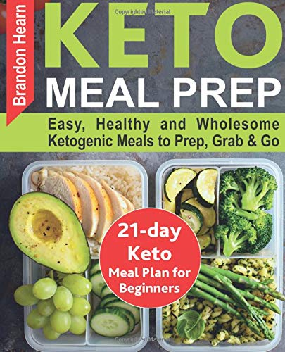 Keto Meal Prep: Easy, Healthy and Wholesome Ketogenic Meals to Prep, Grab, and Go. 21-Day Keto Meal Plan for Beginners. Keto Kitchen Cookbook von CreateSpace Independent Publishing Platform