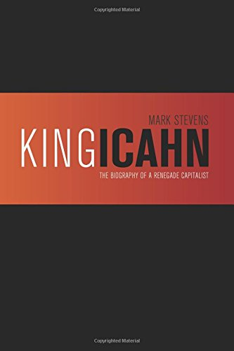 King Icahn: The Biography of a Renegade Capitalist von CreateSpace Independent Publishing Platform