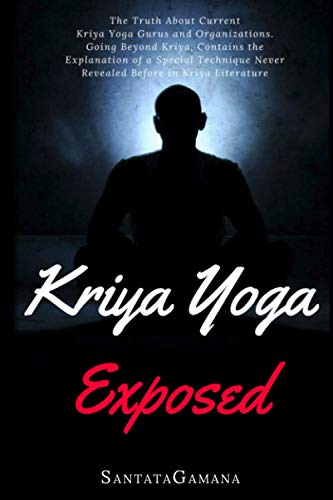 Kriya Yoga Exposed: The Truth About Current Kriya Yoga Gurus, Organizations & Going Beyond Kriya, Contains the Explanation of a Special Technique ... in Kriya Literature (Real Yoga, Band 1) von CreateSpace Independent Publishing Platform