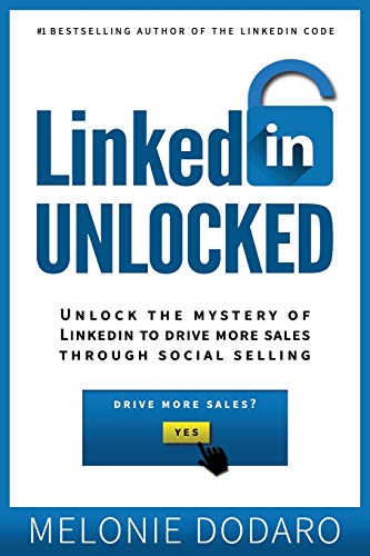 LinkedIn Unlocked: Unlock the Mystery of LinkedIn to Drive More Sales Through Social Selling von CreateSpace Independent Publishing Platform