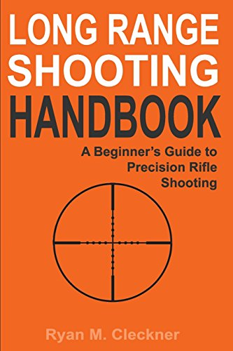 Long Range Shooting Handbook: The Complete Beginner's Guide to Precision Rifle Shooting von CreateSpace Independent Publishing Platform