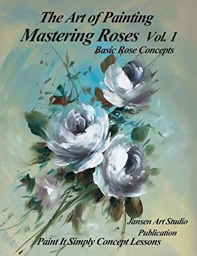 Mastering Roses Volume 1: Basic Rose Concepts von CreateSpace Independent Publishing Platform