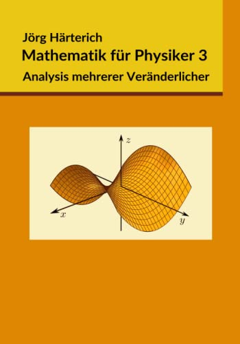 Mathematik für Physiker 3: Mehrdimensionale Differential- und Integralrechnung von CreateSpace Independent Publishing Platform