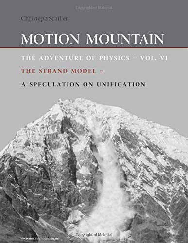 Motion Mountain - vol. 6 - The Adventure of Physics: The Strand Model - A Speculation on Unification von CreateSpace Independent Publishing Platform
