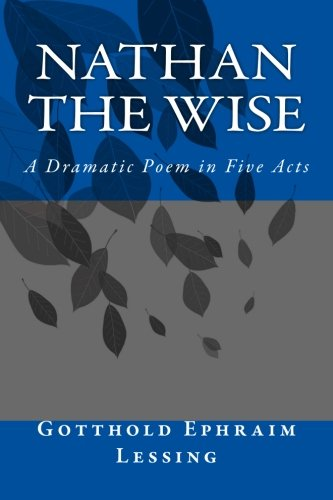 Nathan the Wise: A Dramatic Poem in Five Acts von CreateSpace Independent Publishing Platform