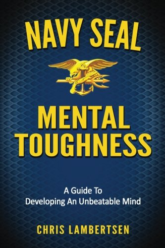 Navy SEAL Mental Toughness: A Guide To Developing An Unbeatable Mind von CreateSpace Independent Publishing Platform