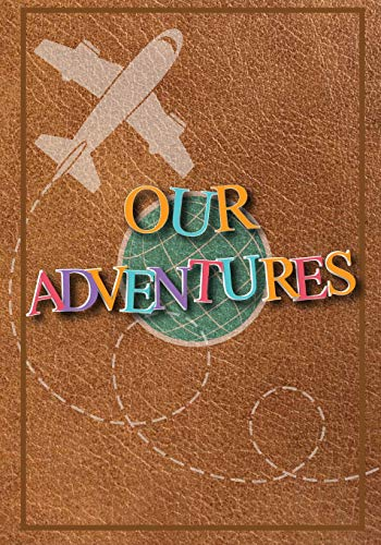 Our Adventures: A Bucket List Journal For Couples with 101 Ideas for Romantic and Fun Adventures; Checklist pages for 101 adventures and 101 journal pages, Couples or Partners Journal of Adventures von CreateSpace Independent Publishing Platform